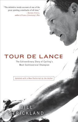 Tour de Lance: The Extraordinary Story of Cycling's Most Controversial Champion Cover Image