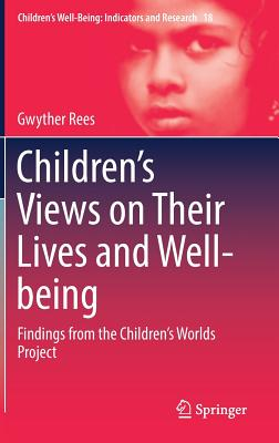 Children's Views on Their Lives and Well-Being: Findings from the Children's Worlds Project (Children's Well-Being: Indicators and Research #18) Cover Image