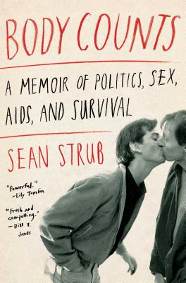 Body Counts: A Memoir of Politics, Sex, AIDS, and Survival Cover Image