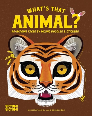 What's That Animal?: Re-Imagine Faces by Mixing Doodles & Stickers (What's That Face?) Cover Image