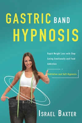 Gastric Band Hypnosis: Rapid Weight Loss with Stop Eating Emotionally and Food Addiction (Meditation and Self-Hypnosis) Cover Image