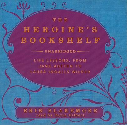 The Heroine's Bookshelf: Life Lessons, from Jane Austen to Laura Ingalls Wilder Cover Image