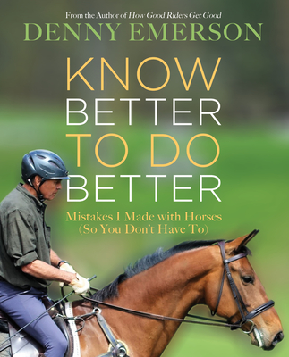Know Better to Do Better: Mistakes I Made with Horses (So You Don't Have To) Cover Image