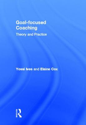 Goal-focused Coaching: Theory and Practice Cover Image