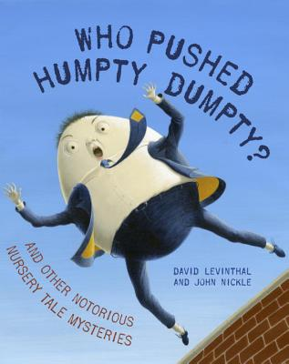 Who Pushed Humpty Dumpty?: And Other Notorious Nursery Tale Mysteries Cover Image