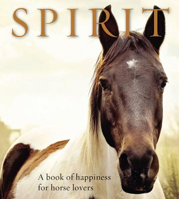 Spirit: A Book of Happiness for Horse Lovers (Animal Happiness) Cover Image