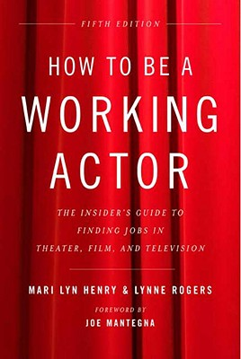 How to Be a Working Actor, 5th Edition: The Insider's Guide to Finding Jobs in Theater, Film & Television Cover Image