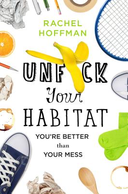 Unf*ck Your Habitat: You're Better Than Your Mess Cover Image