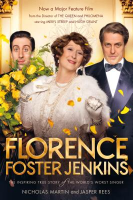 Florence Foster Jenkins: The biography that inspired the critically-acclaimed film Cover Image
