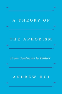 A Theory of the Aphorism: From Confucius to Twitter Cover Image