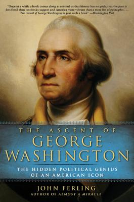 The Ascent of George Washington: The Hidden Political Genius of an American Icon Cover Image