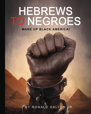 Hebrews to Negroes: Wake Up Black America! Cover Image