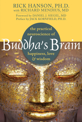 Buddha's Brain: The Practical Neuroscience of Happiness, Love, and Wisdom Cover Image