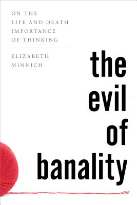 The Evil of Banality: On the Life and Death Importance of Thinking Cover Image
