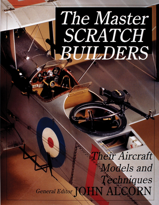 The Master Scratch Builders: Their Aircraft Models & Techniques Cover Image