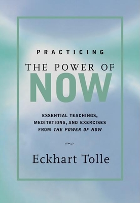 Practicing the Power of Now: Meditations, Exercises, and Core Teachings for Living the Liberated Life Cover Image