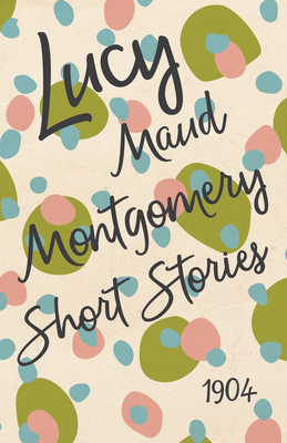 Lucy Maud Montgomery Short Stories, 1904 Cover Image