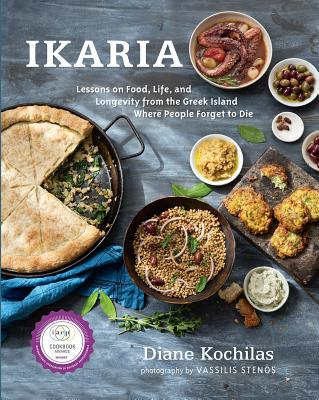 Ikaria: Lessons on Food, Life, and Longevity from the Greek Island Where People Forget to Die: A Cookbook Cover Image