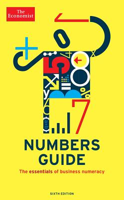 The Economist Numbers Guide (6th Ed): The Essentials of Business Numeracy (Economist Books) Cover Image