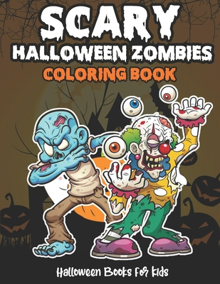Scary Halloween zombies Coloring Book (Halloween Books for Kids): Halloween Coloring Book for Stress Relieve and Relaxation, Halloween Fantasy Creatur Cover Image