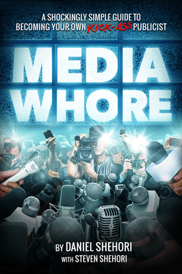 Media Whore: A Shockingly Simple Guide to Becoming Your Own Kickass Publicist (Business Series) Cover Image