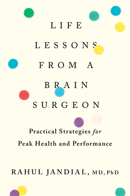 Life Lessons from a Brain Surgeon: Practical Strategies for Peak Health and Performance Cover Image