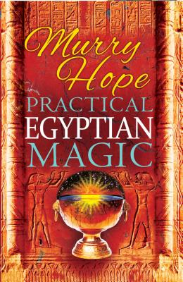 Practical Egyptian Magic: A Complete Manual of Egyptian Magic for Those Actively Involved in the Western Magical Tradition Cover Image