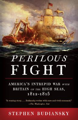 Perilous Fight: America's Intrepid War with Britain on the High Seas, 1812-1815 Cover Image