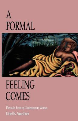 A Formal Feeling Comes: Poems in Form by Contemporary Women Cover Image
