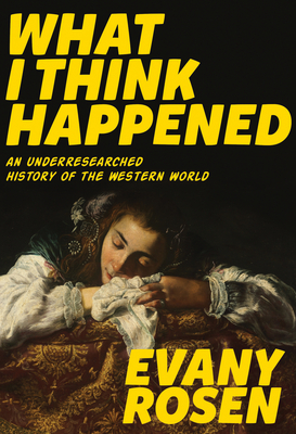 What I Think Happened: An Underresearched History of the Western World (Robin's Egg Books) Cover Image