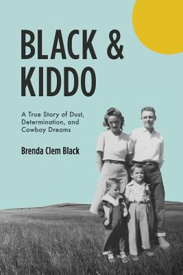 Black & Kiddo: A True Story of Dust, Determination, and Cowboy Dreams Cover Image