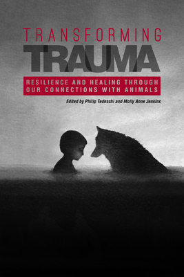 Transforming Trauma: Resilience and Healing Through Our Connections with Animals (New Directions in the Human-Animal Bond) Cover Image