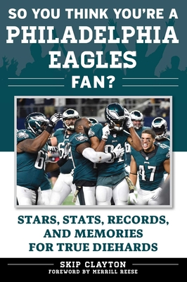 So You Think You're a Philadelphia Eagles Fan?: Stars, Stats, Records, and Memories for True Diehards (So You Think You're a Team Fan) Cover Image