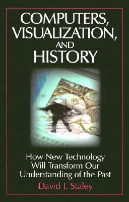 Computers, Visualization, and History: How New Technology Will Transform Our Understanding of the Past Cover Image