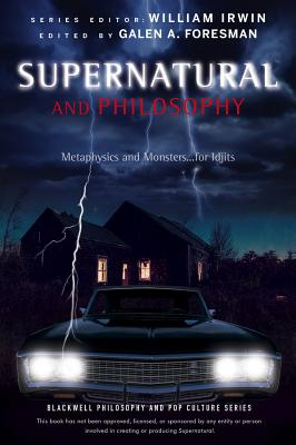 Supernatural and Philosophy: Metaphysics and Monsters ... for Idjits (Blackwell Philosophy and Pop Culture) Cover Image