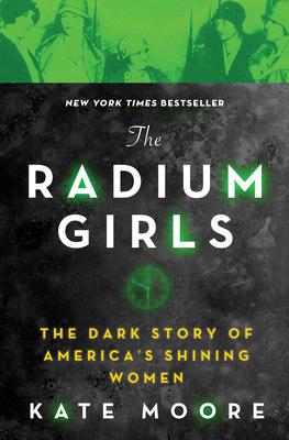 Cover Image for The Radium Girls: The Dark Story of America's Shining Women