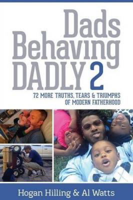 Dads Behaving Dadly 2: 72 More Truths, Tears & Triumphs of Modern Fatherhood Cover Image