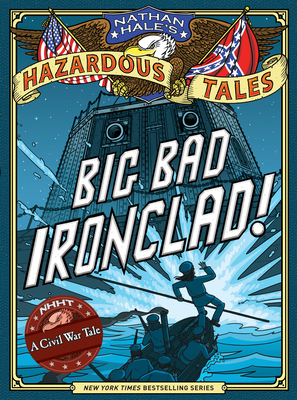 Big Bad Ironclad! (Nathan Hale's Hazardous Tales #2): A Civil War Tale Cover Image