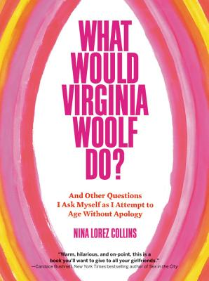 What Would Virginia Woolf Do?: And Other Questions I Ask Myself as I Attempt to Age Without Apology Cover Image
