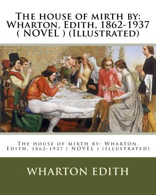 The House of Mirth by: Wharton, Edith, 1862-1937 ( Novel ) (Illustrated) Cover Image