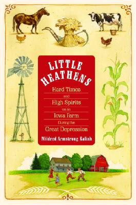 Little Heathens: Hard Times and High Spirits on an Iowa Farm During the Great Depression Cover Image