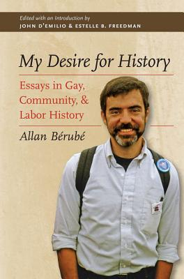 My Desire for History: Essays in Gay, Community, and Labor History Cover Image