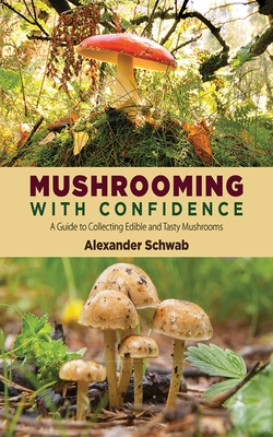 Mushrooming with Confidence: A Guide to Collecting Edible and Tasty Mushrooms Cover Image