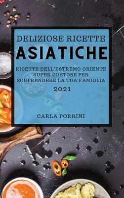 Deliziose Ricette Asiatiche 2021 (Mouth-Watering Asian Recipes 2021 Italian Edition): Ricette Dell'estremo Oriente Super Gustose Per Sorprendere La Tu Cover Image