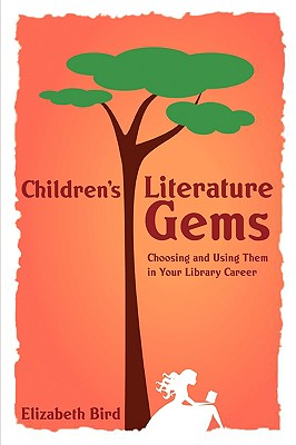 Children's Literature Gems: Choosing and Using Them in Your Library Career (ALA Editions) Cover Image