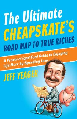 The Ultimate Cheapskate's Road Map to True Riches: A Practical (and Fun) Guide to Enjoying Life More by Spending Less Cover Image