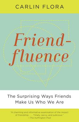 Friendfluence: The Surprising Ways Friends Make Us Who We Are Cover Image