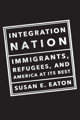 Integration Nation: Immigrants, Refugees, and America at Its Best Cover Image