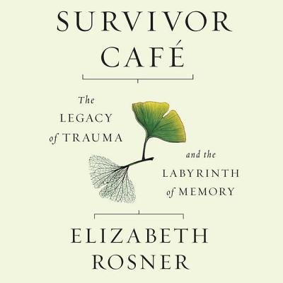Survivor Cafe Lib/E: The Legacy of Trauma and the Labyrinth of Memory Cover Image