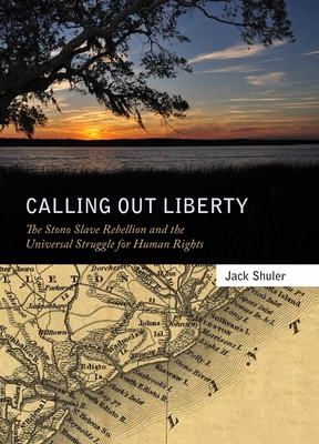 Calling Out Liberty: The Stono Slave Rebellion and the Universal Struggle for Human Rights Cover Image